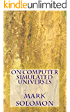 On Computer Simulated Universes (English Edition)