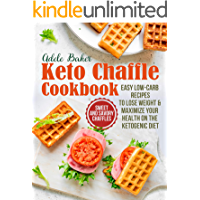 The Keto Chaffle Cookbook: Sweet and Savory Chaffles, Easy Low-Carb Recipes To Lose Weight & Maximize Your Health on the…