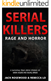 Serial Killers Rage and Horror: 8 Shocking True Crime Stories of Serial Killers and Killing Sprees (Serial Killers Anthology Book 1) (English Edition)