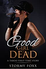 Good Girl Dead: A Taboo First-Time Story Kindle Edition