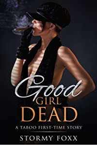 Good Girl Dead: A Taboo First-Time Story