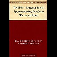 TD 0934 - Proteção Social, Aposentadorias, Pensões e Gênero no Brasil