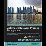 Activiti 5.x Business Process Management Beginner's Guide