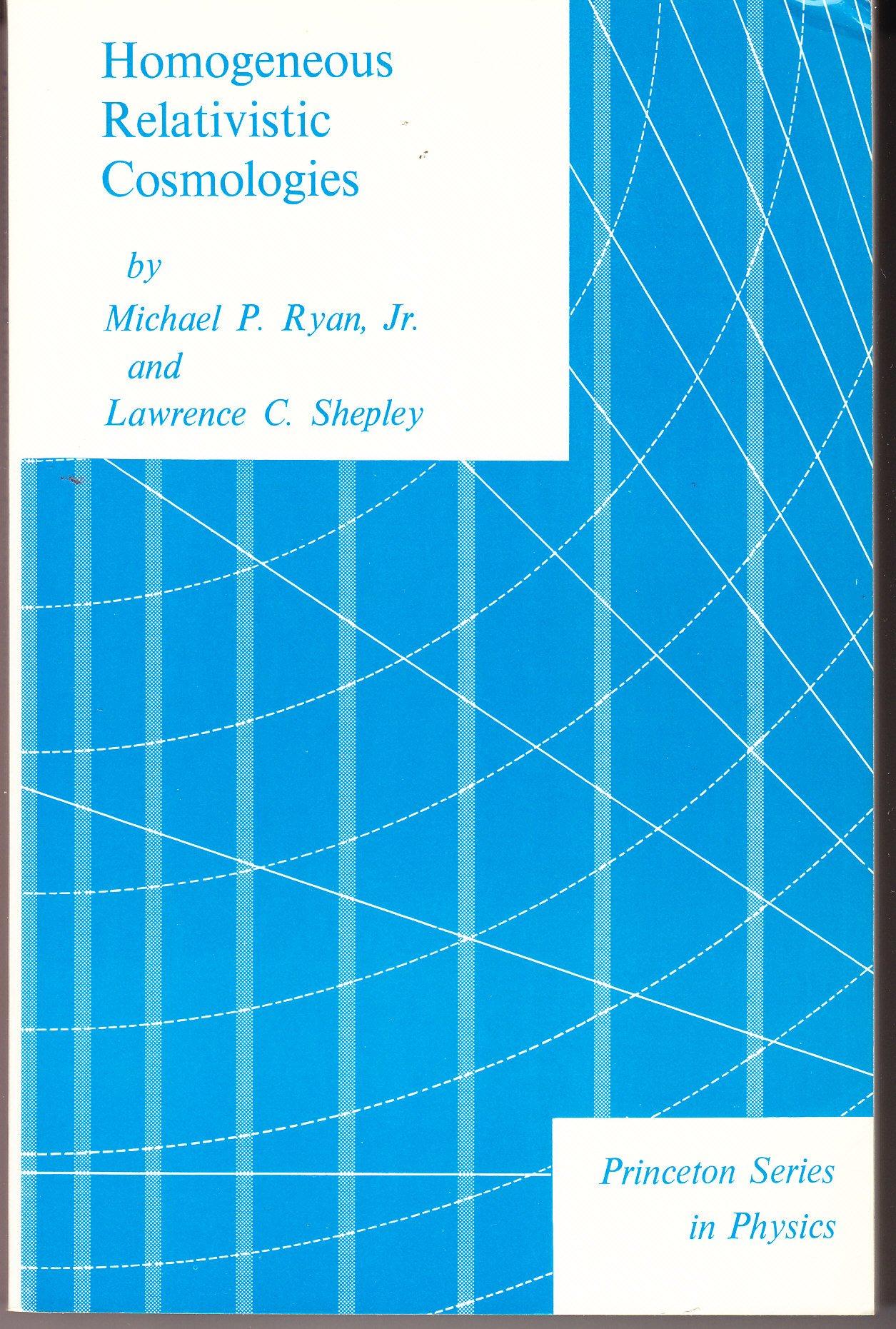 Homogeneous Relativistic Cosmologies (Princeton Series in Physics), Ryan, Michael P.; Shepley, Lawrence C.