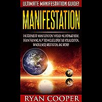 Manifestation: Ultimate Manifestation Guide! - The Science Of Manifestation Through Neuroplasticity, Brain Training, NLP…