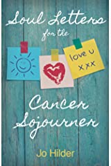 Soul Letters for the Cancer Sojourner Kindle Edition