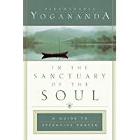 In the Sanctuary of the Soul (Self-Realization Fellowship): A Guide to Effective Prayer
