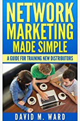 Network Marketing Made Simple: A Guide For Training New Distributors Kindle Edition