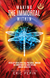Waking the Immortal Within: Develop your Spiritual Presence, Awaken the Inner Master and Explore Hidden Realities