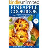 Pineapple Cookbook: Pineapple Recipe Book with Delicious Homemade Pineapple Recipes (Pineapple Wonders 2) (English Edition)