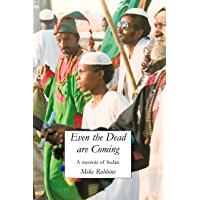 Even The Dead Are Coming: A Memoir of Sudan