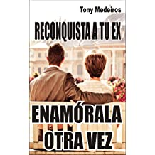 ENAMÓRALA OTRA VEZ: Reconquista a tu EX (Spanish Edition) Nov 7, 2017