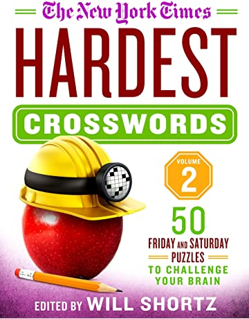 The New York Times Hardest Crosswords Volume 2: 50 Friday and Saturday Puzzles to Challenge