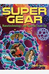 Super Gear: Nanotechnology and Sports Team Up Hardcover