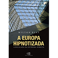 A Europa hipnotizada: a escalada da extrema-direita