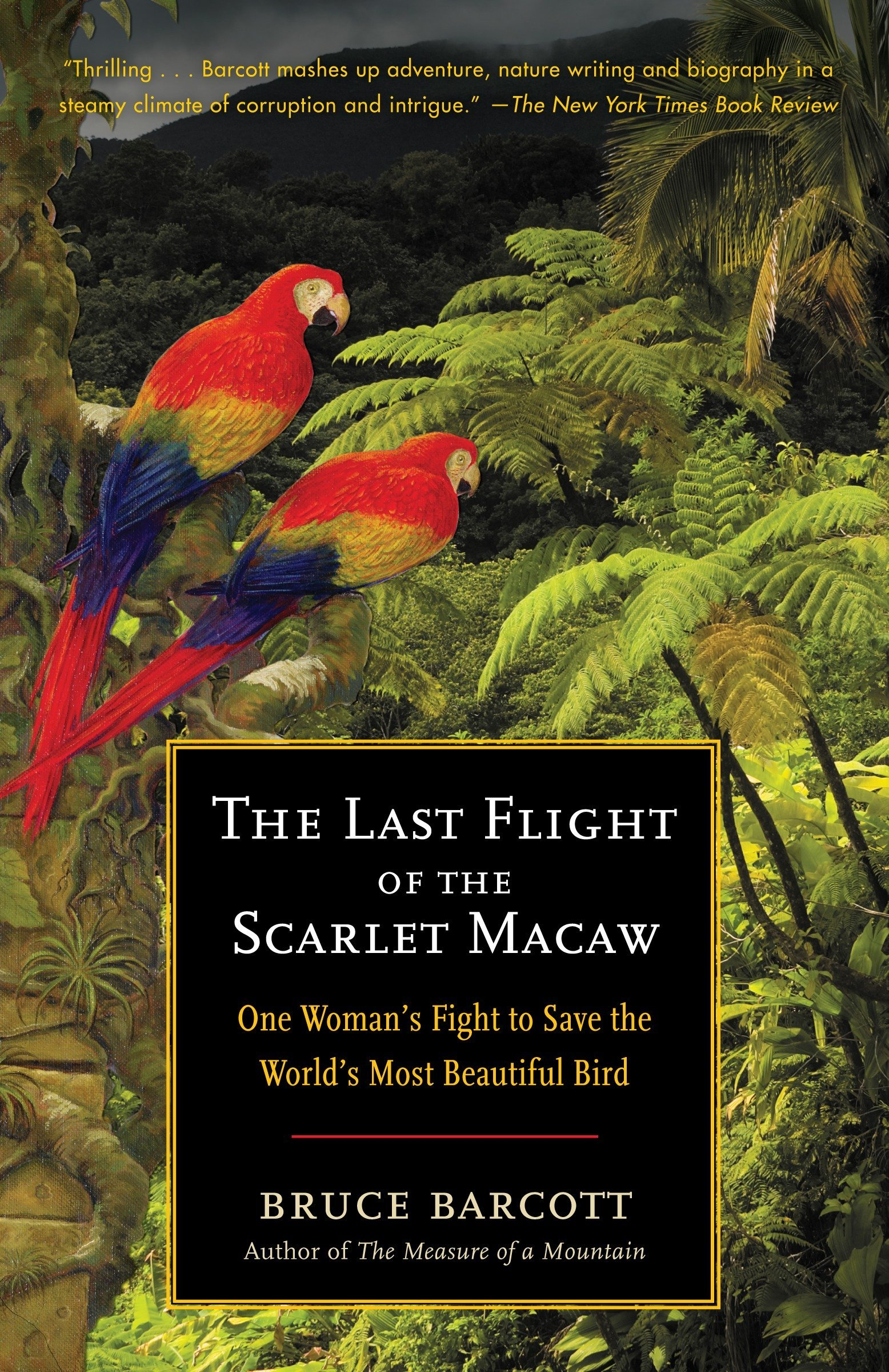 The Last Flight of the Scarlet Macaw: One Womans Fight to Save the Worlds Most Beautiful Bird