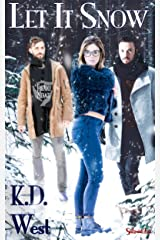 Let It Snow: A Friendly Ménage Tale (MMF LGBT Polyamory Romance) (K.D. West's Let It Be Book 1) Kindle Edition