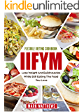 IIFYM & Flexible Dieting Cookbook:  Lose Weight and Build Muscles While Still Eating The Food You Love (Macro Diet)