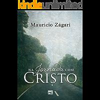Na jornada com Cristo: Um livro para quem quer entender o sentido da vida e viver uma vida que faça sentido