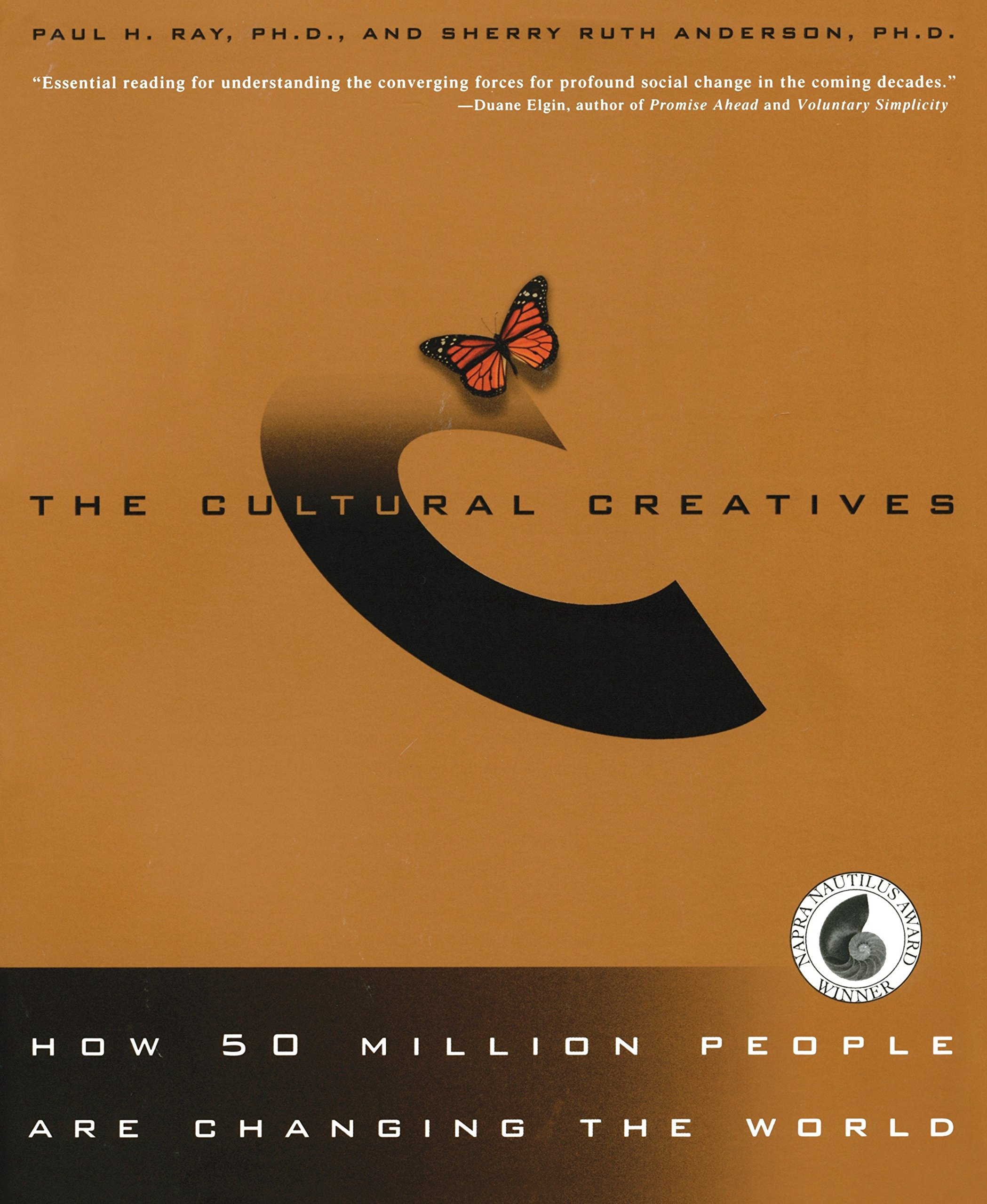 The Cultural Creatives: How 50 Million People Are Changing the World ...