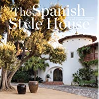 The Spanish Style House: From Enchanted Andalusia to the California Dream
