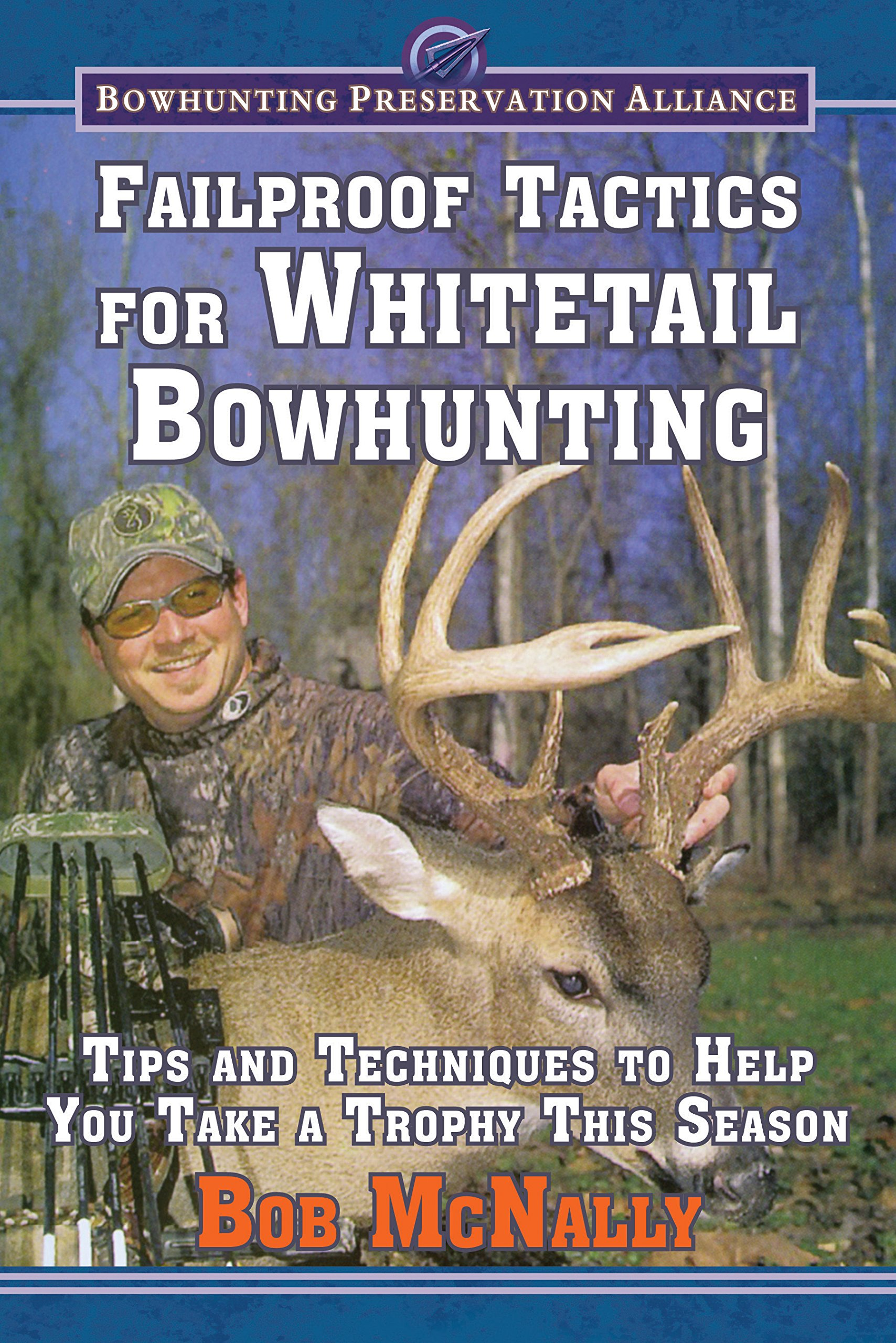 Read Online Failproof Tactics for Whitetail Bowhunting: Tips and Techniques to Help You Take a Trophy This Season (Bowhunting Preservation Alliance) pdf