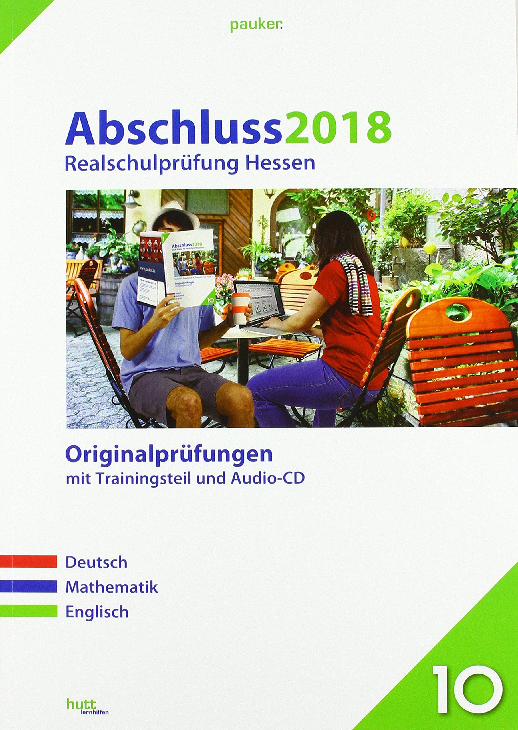 Abschluss 2018 - Realschulprüfung Hessen: Originalprüfungen mit  Trainingsteil für die Fächer Deutsch, Mathematik und Englisch sowie  Audio-CD für Englisch ...