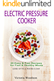 Electric Pressure Cooker: 25 Easy & Fast Recipes for Fast & Healthy Meals