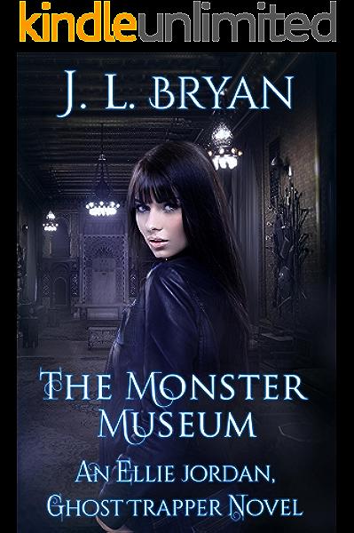 Amazon Com The Monster Museum Ellie Jordan Ghost Trapper Book 10 Ebook Bryan Jl Kindle Store
