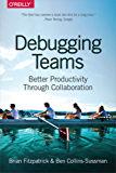 Debugging Teams: Better Productivity through Collaboration