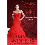 Taming a Rake into a Lord: Taming the Duke's Heart (Taming the Heart Book 4)