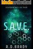 S.A.V.E.: Book Four of the A.L.I.V.E. Series