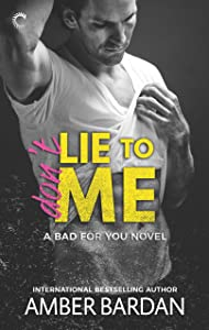 Don't Lie to Me: An Alpha Hero Romance (A Bad for You Novel)