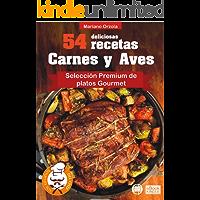 54 DELICIOSAS RECETAS - CARNES Y AVES: Selección Premium de Platos Gourmet (Colección Los Elegidos del Chef nº 1)