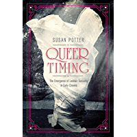 Queer Timing: The Emergence of Lesbian Sexuality in Early Cinema (Women & Film History International)