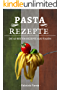 Pasta Rezepte: Die 40 besten Pasta Rezepte aus Italien! (Pasta Kochbücher, Pasta per due, Pasta selber machen Kochbuch, Pasta e basta)