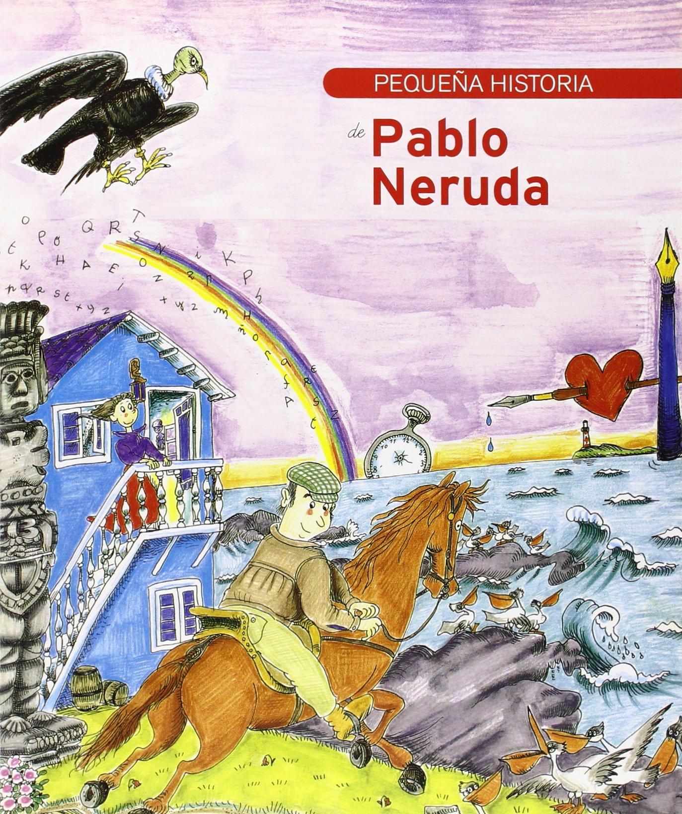 Pequeña historia de Pablo Neruda 2ª ed. Petites històries: Amazon.es: Robles Suárez, Juana, Bayés Luna, Pilarín: Libros