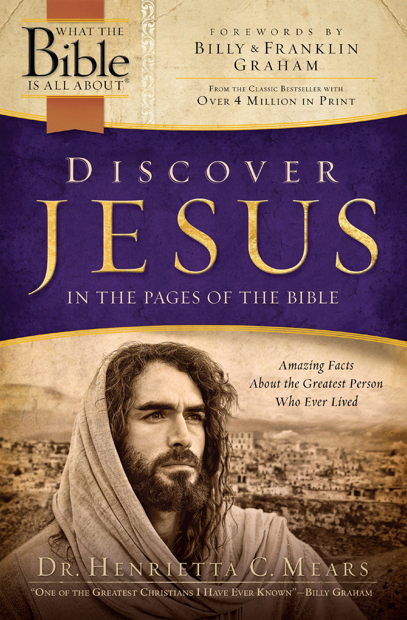 Discover Jesus in the Pages of the Bible: Amazing Facts About the Greatest Person Who Ever Lived (What the Bible Is All About)