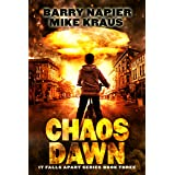 Chaos Dawn: It Falls Apart Book 3: (A Post-Apocalyptic Survival Thriller)