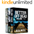 Better Off Dead Series: Volumes 1-3