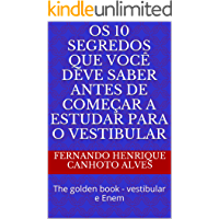 Os 10 segredos que você deve saber antes de começar a estudar para o vestibular: The golden book - vestibular e Enem