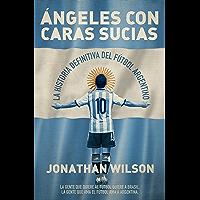 Ángeles con caras sucias: La historia definitiva del fútbol argentino (Córner) (Spanish Edition)