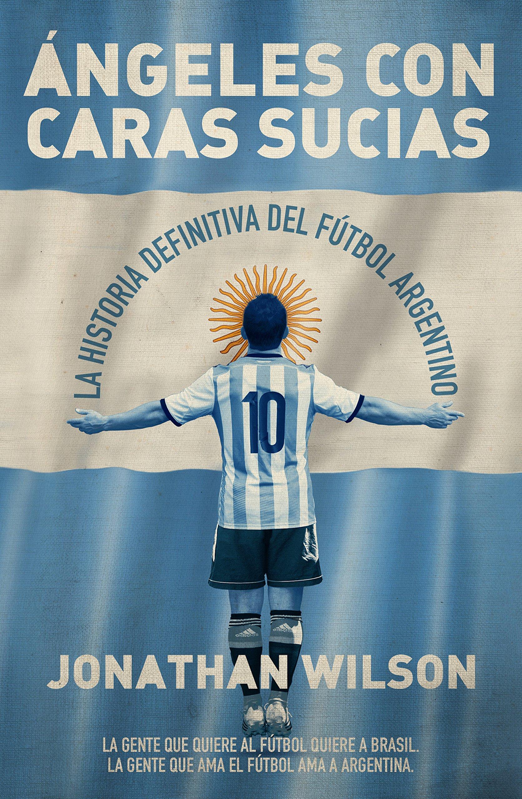 Ángeles con caras sucias: La historia definitiva del fútbol argentino Córner: Amazon.es: Jonathan Wilson: Libros