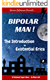 Bipolar Man!: The Introduction to Existential Erica