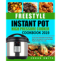 Freestyle Instant Pot High Pressure Cooker Cookbook 2019: Top 101 Tasty Simple WW Freestyle Recipes Made For Your Instant Pot To Lose Your Weight Rapidly and Better Your Living (English Edition)