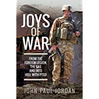 Joys of War: From the Foreign Legion and the SAS, and into Hell with PTSD