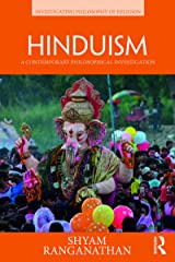 Hinduism: A Contemporary Philosophical Investigation (Investigating Philosophy of Religion) Kindle Edition