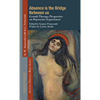 Absence Is the Bridge Between Us: Gestalt Therapy Perspective on Depressive Experiences (Gestalt Therapy Book Series Vol. 4) (Italian Edition)