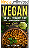 Vegan Diet: Essential Beginners Guide To The Vegan Diet And Weight Loss: Tone Up, Slim Down and Feel Happy Now (Fitness, Vegan Cookbook, Vegan Recipes, Diet, Health Book 1)