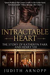 Intractable Heart: The Story of Katheryn Parr and Henry VIII Kindle Edition